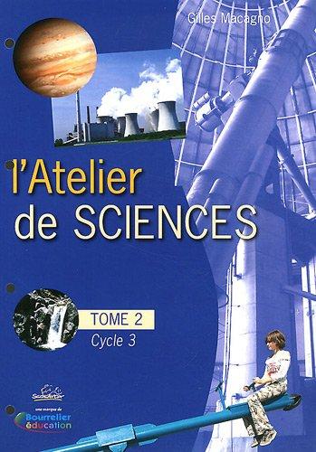 L'atelier de sciences Cycle 3 : Fichier d'activités du tome 2 avec classeur