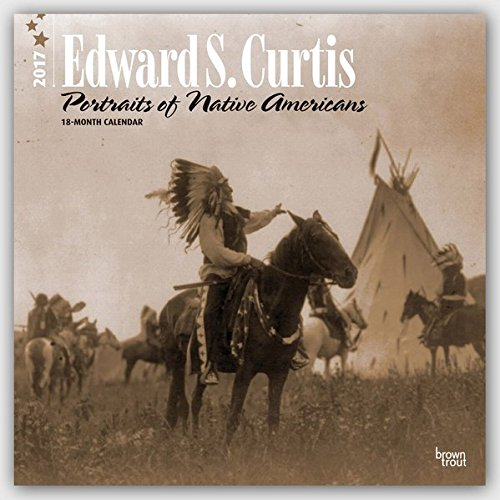 Edward S. Curtis 2017 Calendar: Portraits of Native Americans
