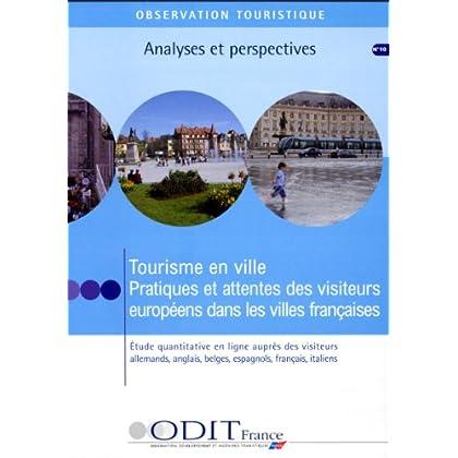 Tourisme en ville. Pratiques et attentes des visiteurs européens dans les villes françaises