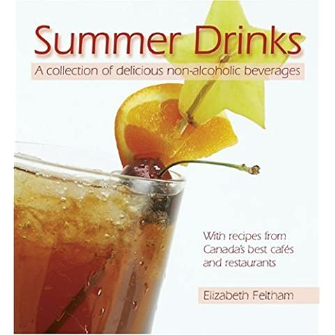 Summer Drinks: A collection of delicious non-alcoholic beverages With recipes from Canada's best cafes and restaurants by Elizabeth Feltham (2004-05-01)