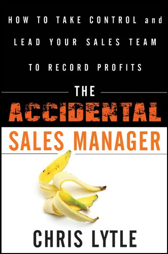 The Accidental Sales Manager: How to Take Control and Lead Your Sales Team to Record Profits por Chris Lytle