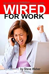 Wired for Work: Get a Job FAST using LinkedIn, Facebook or Twitter by Steve Weber (2012-05-25)