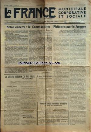 FRANCE (LA) [No 44] du 18/07/1941 - NOTRE ENNEMI / LE COMMUNISME PAR GRISONI -PLAIDOIERIE POUR LA JEUNESSE PAR HUSS -LE GRAND DESSEIN DU ROI HENRI PAR GROS -LA COMMISSION DE LA CONSTITUTION / PETAIN -HOMMAGE DU MARECHAL AUX NOUVEAUX POILUS D'ORIENT ET AUX POPULATIONS -UN SECOND SECRETAIRE GENERAL A LA PREFECTURE DE LA SEINE / PERIER DE FERA