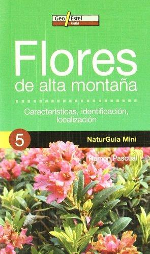 FLORES DE ALTA MONTAÑA: Características, identificació (Naturguía Mini) por Ramon Pascual i Lluvià