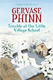 Trouble at the Little Village School: A Little Village School Novel