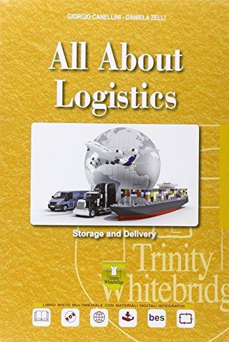 All about logistics. Storage & delivery. Con e-book. Con espansione online. Per le Scuole superiori