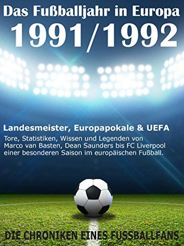 Descargar gratis Das Fußballjahr in Europa 1991 / 1992: Landesmeister, Europapokale und UEFA - Tore, Statistiken, Wissen einer besonderen Saison im europäischen Fußball PDF
