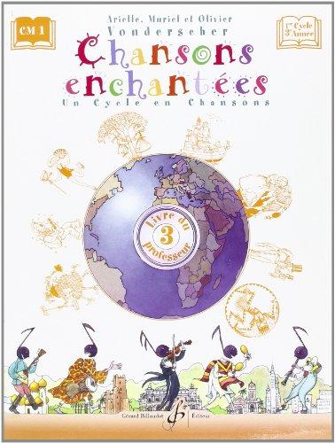 Chansons Enchantees Volume 3 - Livre du Professeur par Vonderscher Arielle