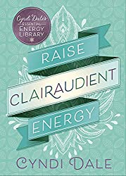 Raise Clairaudient Energy (Cyndi Dale's Essential Energy Library Book 3)