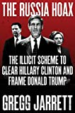 #10: The Russia Hoax: The Illicit Scheme to Clear Hillary Clinton and Frame Donald Trump