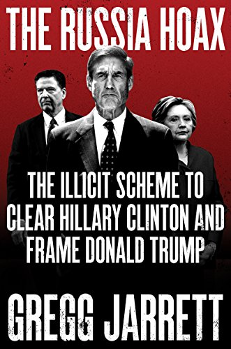 The Russia Hoax: The Illicit Scheme to Clear Hillary Clinton and Frame Donald Trump (English Edition) por Gregg Jarrett