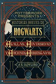Historias breves de Hogwarts: Agallas, Adversidad y Aficiones Arriesgadas  par J.K. Rowling