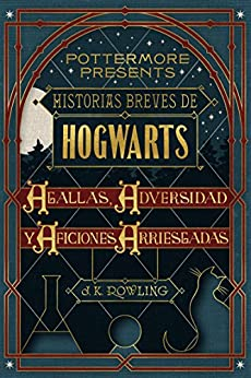Historias Breves De Hogwarts: Agallas, Adversidad Y Aficiones Arriesgadas (pottermore Presents (español) Nº 1) por J.k. Rowling epub
