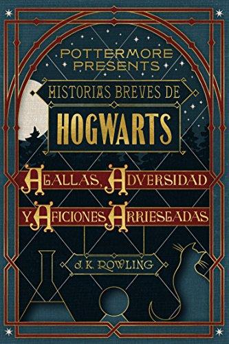 Historias breves de Hogwarts: Agallas, Adversidad y Aficiones Arriesgadas (Pottermore Presents (Español) nº 1) por J.K. Rowling