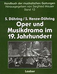 Handbuch der musikalischen Gattungen, 15 Bde., Bd.13, Oper und Musikdrama im 19. Jahrhundert