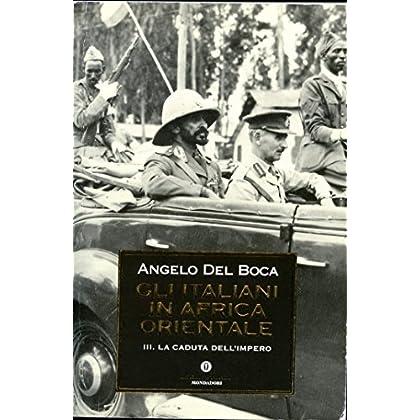 Gli Italiani In Africa Orientale - 3. La Caduta Dell'impero