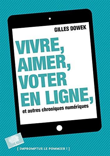 Vivre, aimer, voter en ligne et autres chroniques numriques