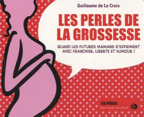 Les perles de la grossesse par Guillaume DE LA CROIX