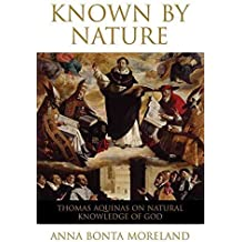 [(Known by Nature : Thomas Aquinas on Natural Knowledge of God)] [By (author) Anna Bonta Moreland] published on (November, 2010)
