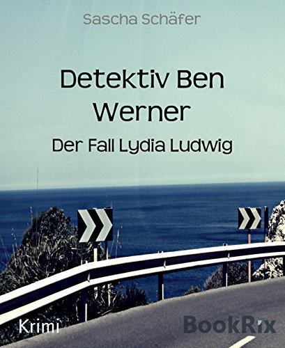 Detektiv Ben Werner: Der Fall Lydia Ludwig