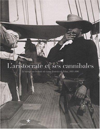 L'aristocrate et ses cannibales : Le voyage en Océanie du comte Festetics de Tolna, 1893-1896 par Roger Boulay