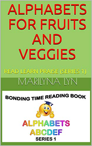 ALPHABETS FOR FRUITS AND VEGGIES: READ LEARN PRAISE (SERIES 1) (ABCDEF) (English Edition)