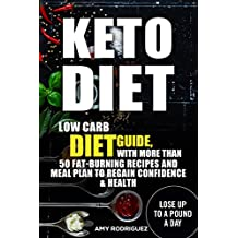 Keto Diet: Low Carb Diet Guide, with More Than 50 Fat-Burning Recipes and Meal Plan to Regain Confidence & Health (English Edition)