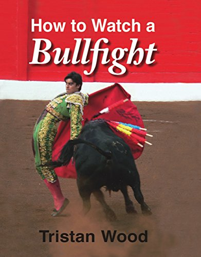 How to Watch a Bullfight par Tristan Wood