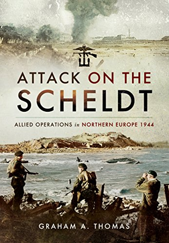 Attack on the Scheldt: Allied Operations in Northern Europe 1944