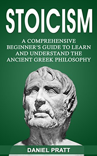 Stoicism: A Comprehensive Beginner's Guide to Learn and Understand the Ancient Greek Philosophy (English Edition)