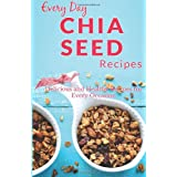Chia Seed Recipes: The Beginner's Guide for Breakfast, Lunch, Dinner, and More (Everyday Recipes)