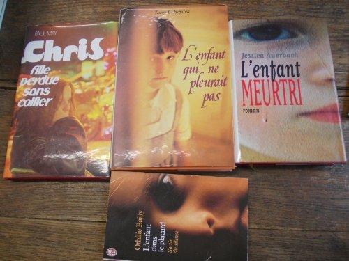 Lot de 4 livres : L'enfant meurtri - L'enfant dans le placard - L'enfant qui ne pleure pas - Chris fille perdue sans collier
