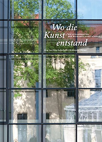 Wo die Kunst entstand: Die Atelierbauten der Weimarer Kunstschule