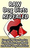 Raw Dog Diets Revealed: Everything You Need to Know About Prey Model and BARF Dog Food Diets (English Edition)