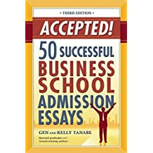 Accepted! 50 Successful Business School Admission Essays 3rd , 3rd edition by Tanabe, Gen, Tanabe, Kelly (2010) Paperback