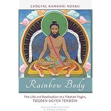 Rainbow Body: The Life and Realization of a Tibetan Yogin, Togden Ugyen Tendzin