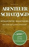 Abenteuer Schatzjagd: Kompaktes Wissen für die Schatzsuche mit Metalldetektor und Magnetfischen (German Edition)