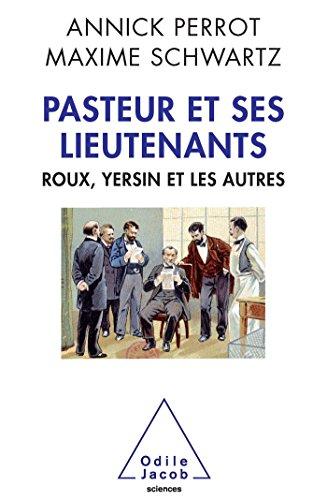 Pasteur et ses lieutenants: Roux, Yersin et les autres par Annick Perrot