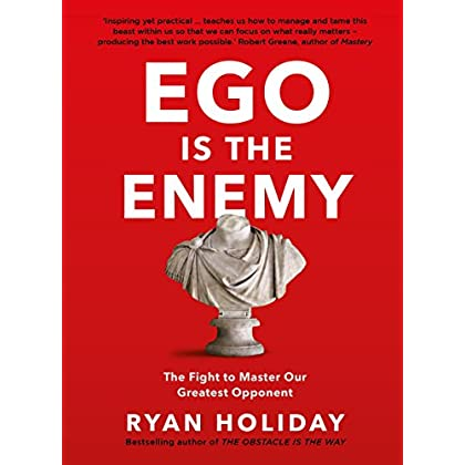 Ego is the Enemy : The Fight to Master Our Greatest Opponent
