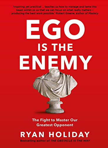 Ego is the Enemy : The Fight to Master Our Greatest Opponent par Ryan Holiday