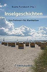 Inselgeschichten: Von Fehmarn bis Manhattan (Leben ist Mee(h)r - Für ein glückliches und erfülltes Leben)