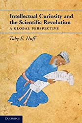 Intellectual Curiosity and the Scientific Revolution: A Global Perspective by Toby E. Huff (2010-10-11)