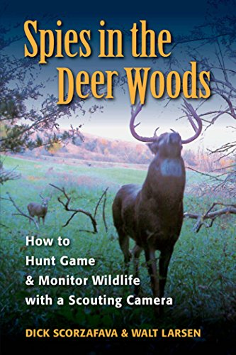 Spies in the Deer Woods: How to Hunt Game & Monitor Wildlife with a Scouting Camera (Spy Monitor)