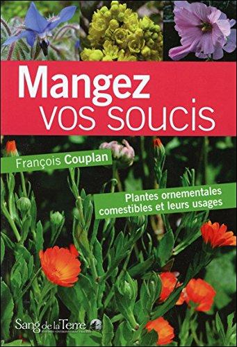 Mangez vos soucis - Plantes ornementales comestibles et leurs usages par François Couplan