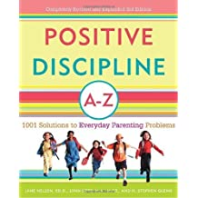 Positive Discipline A-Z: 1001 Solutions to Everyday Parenting Problems (Positive Discipline Library) by Jane Nelsen Ed.D. (2007-03-27)