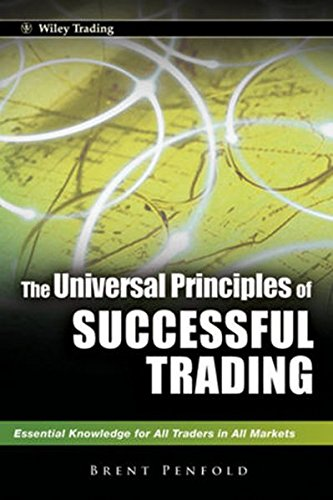 The Universal Principles of Successful Trading: E Ssential Knowledge for All Traders in All Markets (Wiley Trading)