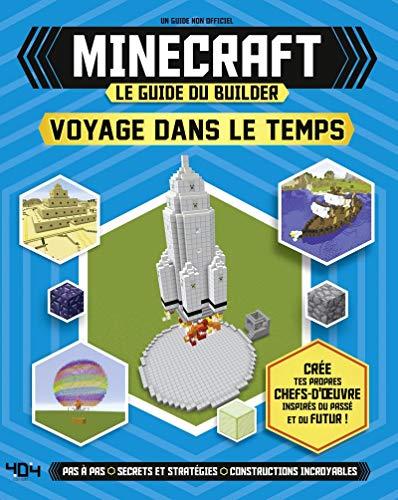 Minecraft - Le guide du builder - Voyage dans le temps par Juliet STANLEY