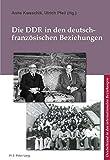 Die DDR in den deutsch-französischen Beziehungen (L'Allemagne dans les relations internationales / Deutschland in den internationalen Beziehungen)