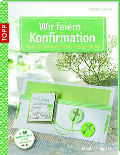 kreativ.kompakt.: Wir feiern Konfirmation: Karten und Tischdekorationen von modern bis edel