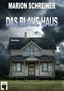 Das blaue Haus: Psychothriller von [Schreiner, Marion]